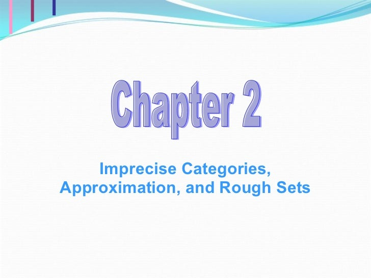 Imprecise Categories, Approximation, and Rough Sets Chapter 2
