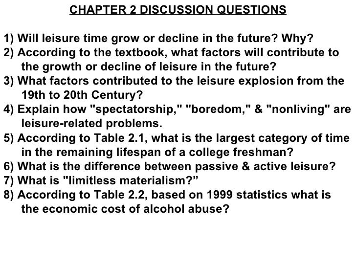 CHAPTER 2 DISCUSSION QUESTIONS 1) Will leisure time grow or decline in the future? Why? 2) According to the textbook, what...