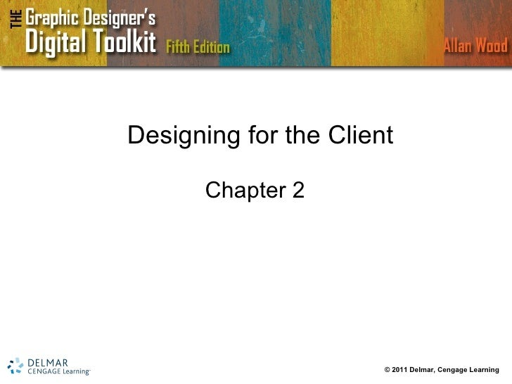 Designing for the Client Chapter 2 © 2011 Delmar, Cengage Learning