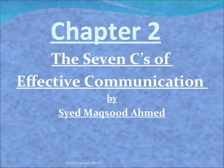 Chapter 2     The Seven C's ofEffective Communication                           by     Syed Maqsood Ahmed      Syed Maqsoo...