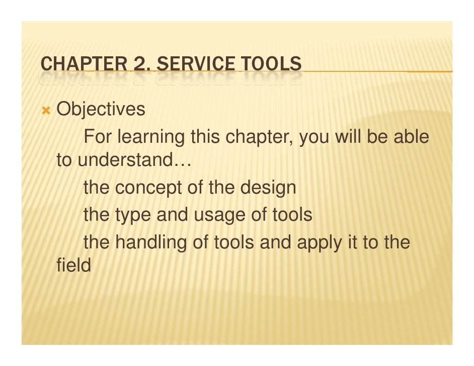 CHAPTER 2 SERVICE TOOLS        2. Objectives     For learning this chapter, you will be able to understand    understand… ...