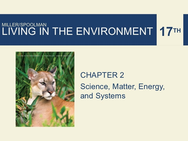 MILLER/SPOOLMANLIVING IN THE ENVIRONMENT 17TH                  CHAPTER 2                  Science, Matter, Energy,        ...