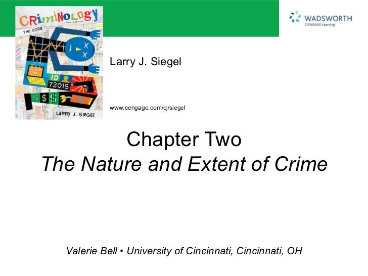 Larry J. Siegel            www.cengage.com/cj/siegel        Chapter TwoThe Nature and Extent of Crime  Valerie Bell • Univ...