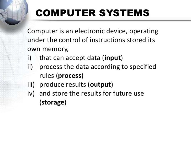 COMPUTER SYSTEMSComputer is an electronic device, operatingunder the control of instructions stored itsown memory,i) that ...