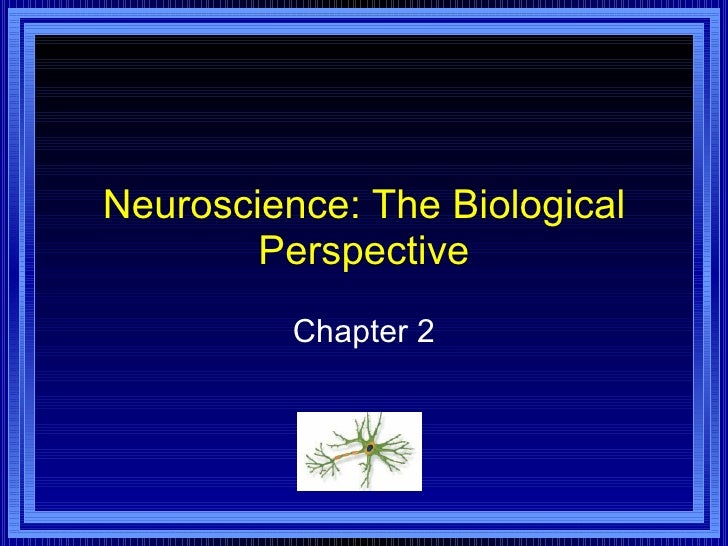 Neuroscience: The Biological Perspective Chapter 2