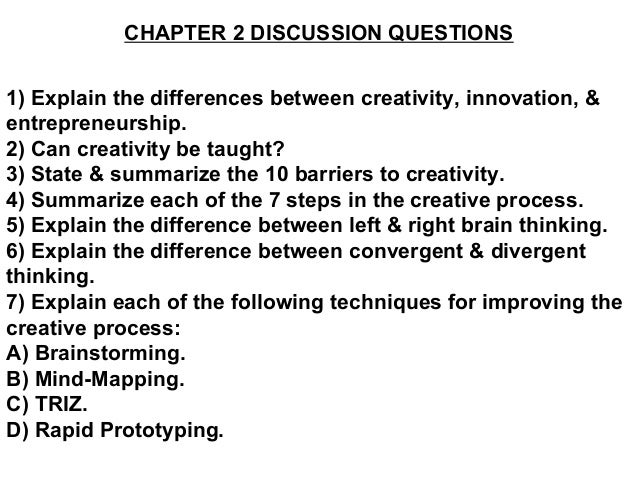 CHAPTER 2 DISCUSSION QUESTIONS1) Explain the differences between creativity, innovation, &entrepreneurship.2) Can creativi...