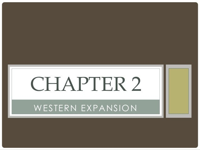 WESTERN EXPANSION CHAPTER 2