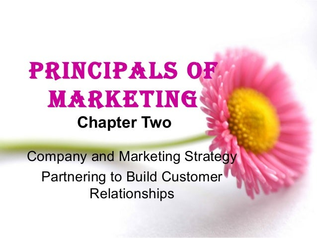 PRINCIPALS OF MARKETING Chapter Two Company and Marketing Strategy Partnering to Build Customer Relationships Copyright © ...