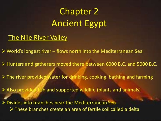 Chapter 2 Ancient Egypt The Nile River Valley  World's longest river – flows north into the Mediterranean Sea  Hunters a...