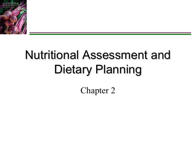 Nutritional Assessment and Dietary Planning Chapter 2