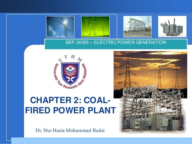 BEF 34303 – ELECTRIC POWER GENERATION  CHAPTER 2: COALFIRED POWER PLANT Dr. Nur Hanis Mohammad Radzi 1