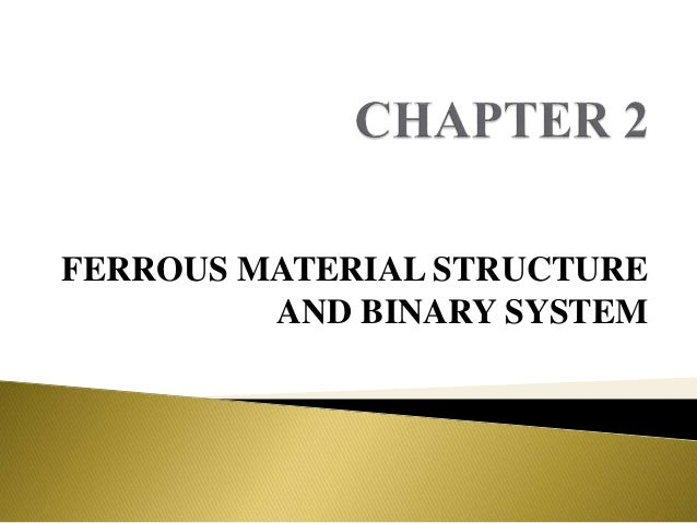 FERROUS MATERIAL STRUCTURE AND BINARY SYSTEM