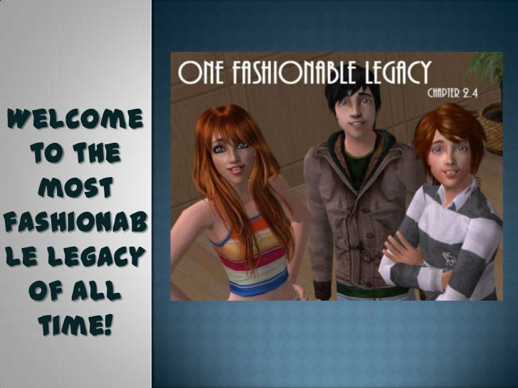 Welcome  to the   mostfashionable legacy  of all   time!