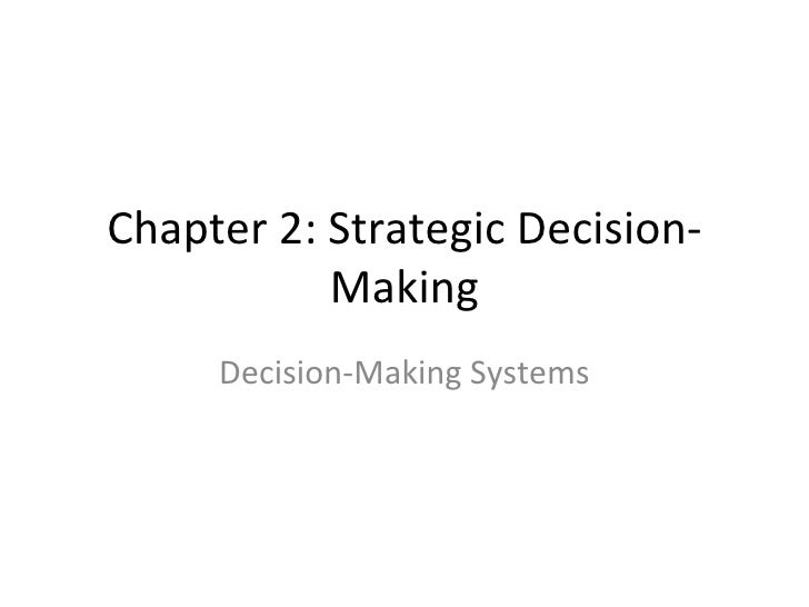 Chapter 2: Strategic Decision-Making Decision-Making Systems