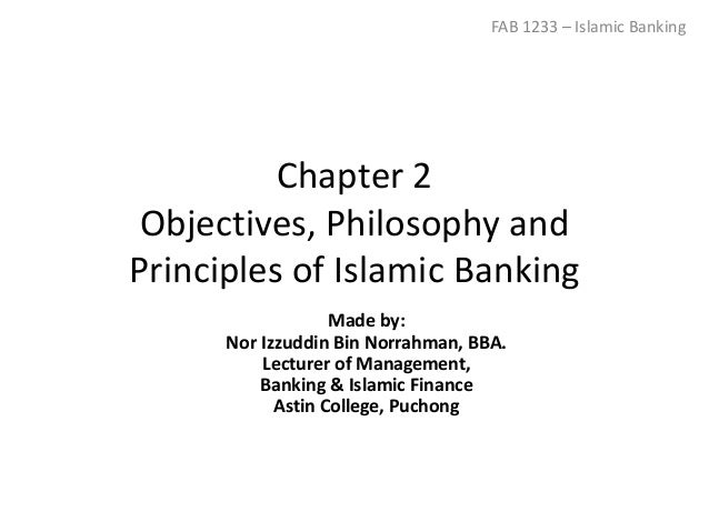 Chapter 2 Objectives, Philosophy and Principles of Islamic Banking FAB 1233 – Islamic Banking Made by: Nor Izzuddin Bin No...
