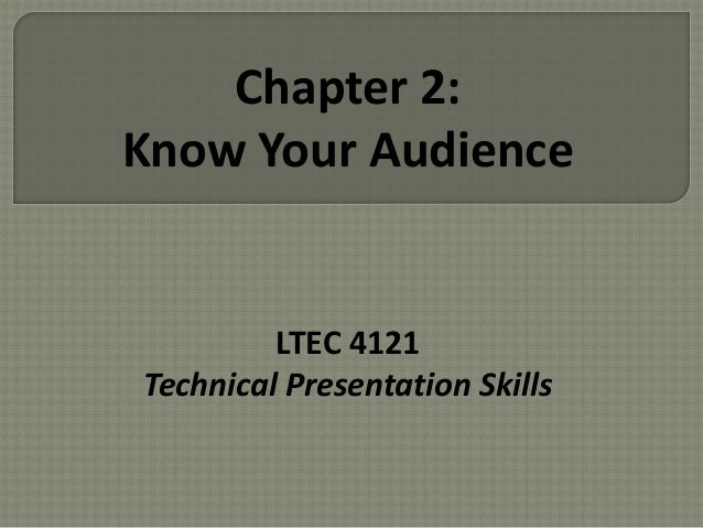 Chapter 2:  Know Your Audience  LTEC 4121  Technical Presentation Skills