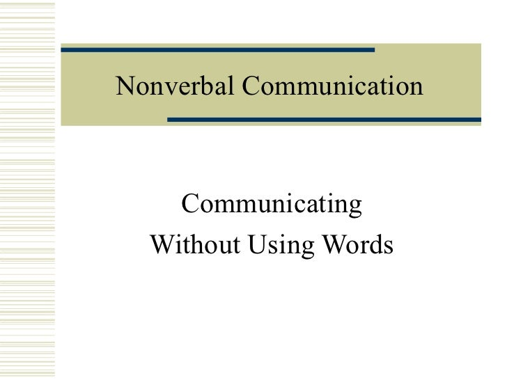 Nonverbal Communication Communicating Without Using Words