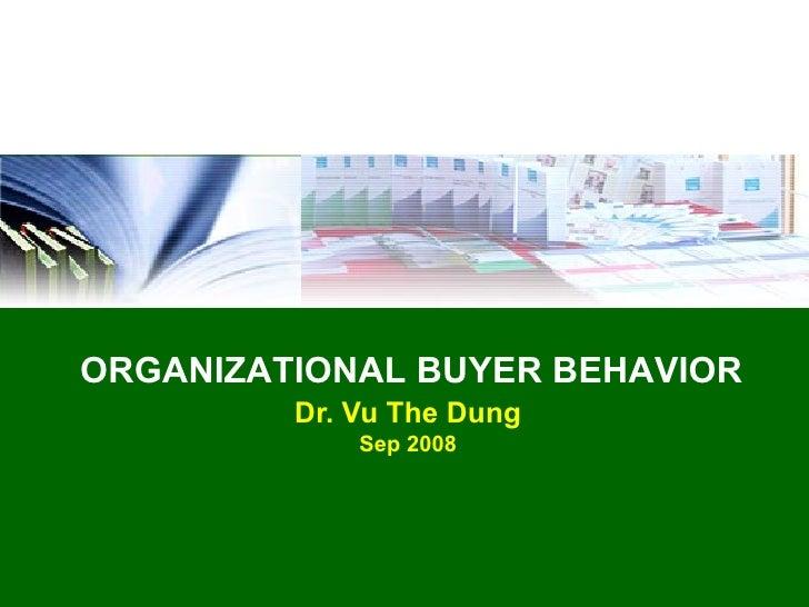 ORGANIZATIONAL BUYER BEHAVIOR         Dr. Vu The Dung             Sep 2008