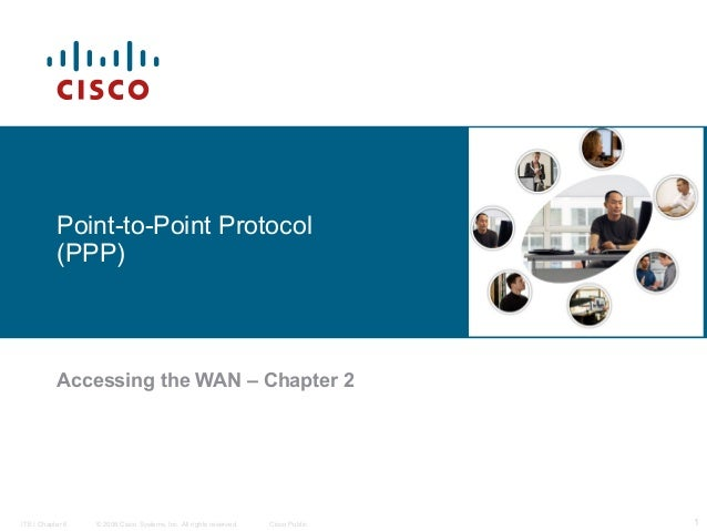 Point-to-Point Protocol           (PPP)           Accessing the WAN – Chapter 2ITE I Chapter 6   © 2006 Cisco Systems, Inc...
