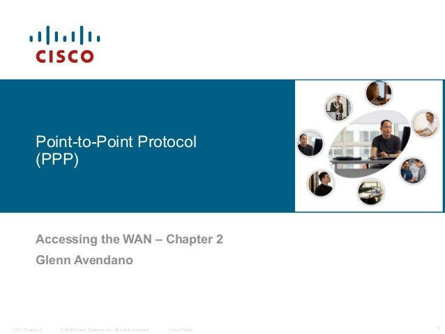 Point-to-Point Protocol           (PPP)           Accessing the WAN – Chapter 2           Glenn AvendanoITE I Chapter 6   ...