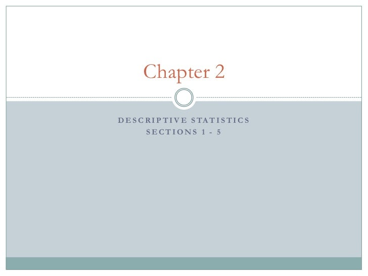 Chapter 2D E S C R I P T I V E S TA T I S T I C S        SECTIONS 1 - 5