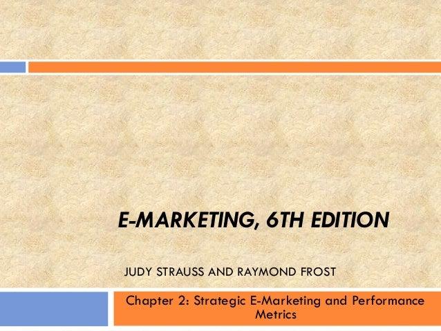 E-MARKETING, 6TH EDITION JUDY STRAUSS AND RAYMOND FROST Chapter 2: Strategic E-Marketing and Performance Metrics