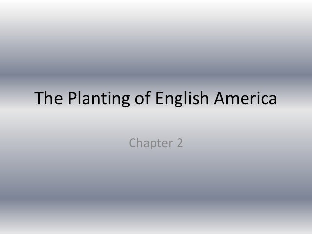 Chapter 2  - The Planting of English America