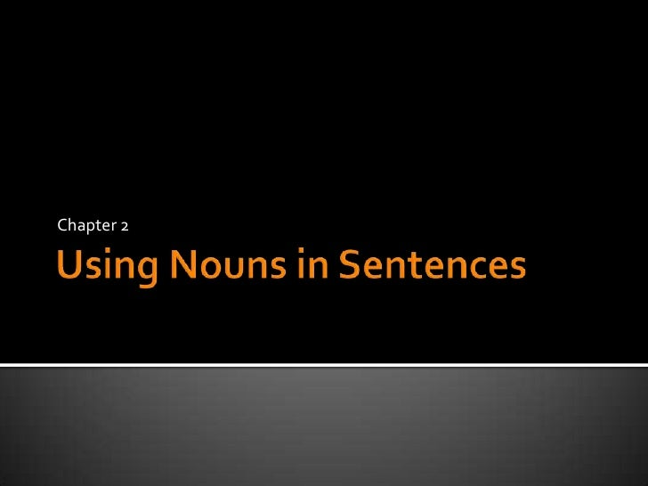 Using Nouns in Sentences<br />Chapter 2<br />