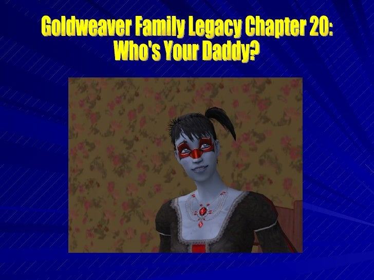 Goldweaver Family Legacy Chapter 20: Whose Your Daddy?
