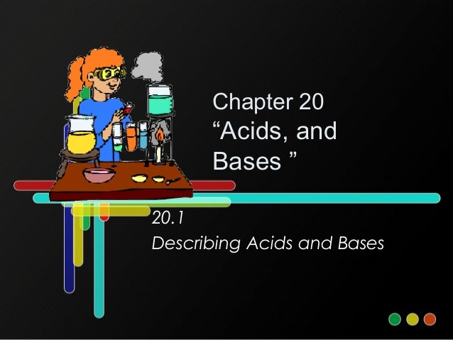 """Chapter 20 """"Acids, and Bases """" 20.1 Describing Acids and Bases"""