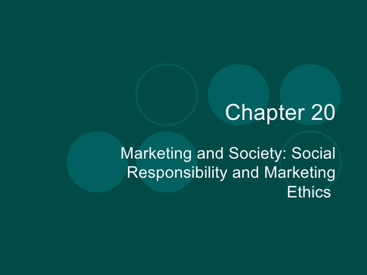 Chapter 20 Marketing and Society: Social Responsibility and Marketing Ethics