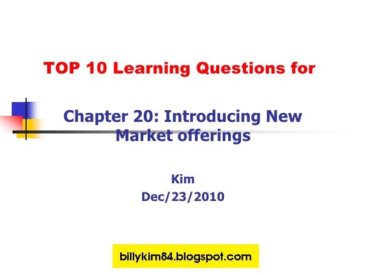 TOP 10 Learning Questions for<br />Chapter 20: Introducing New Market offerings<br />Kim<br />Dec/23/2010<br />