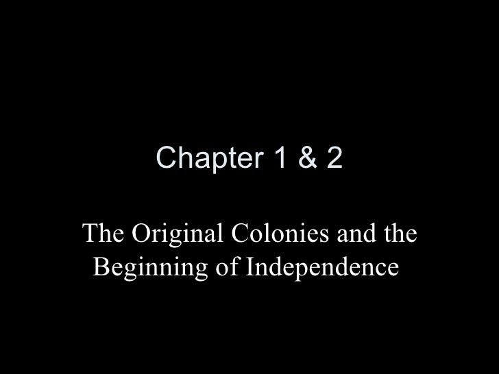 Chapter 1 & 2The Original Colonies and the Beginning of Independence