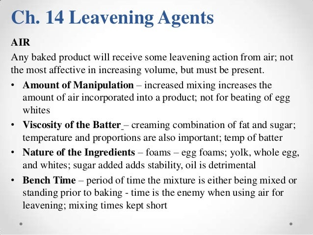 Ch. 14 Leavening AgentsAIRAny baked product will receive some leavening action from air; notthe most affective in increasi...