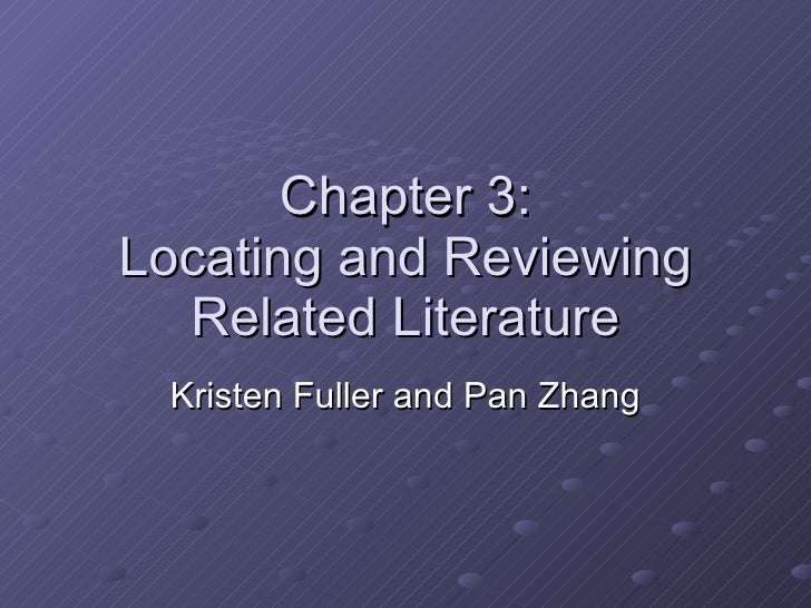 Chapter 3: Locating and Reviewing Related Literature Kristen Fuller and Pan Zhang