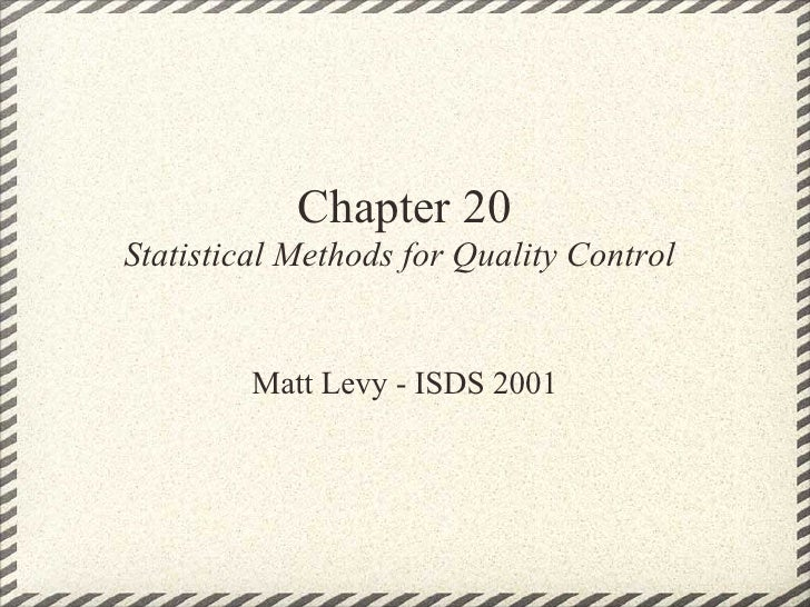 Chapter 20 Statistical Methods for Quality Control            Matt Levy - ISDS 2001