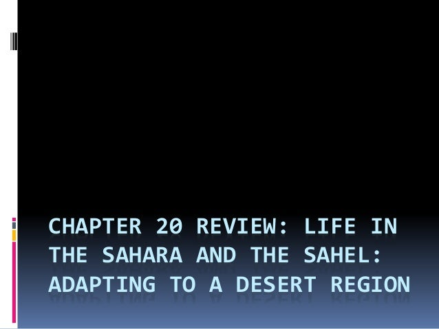 CHAPTER 20 REVIEW: LIFE IN THE SAHARA AND THE SAHEL: ADAPTING TO A DESERT REGION