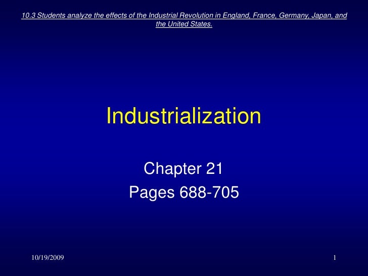 10/19/2009<br />10.3 Students analyze the effects of the Industrial Revolution in England, France, Germany, Japan, and the...