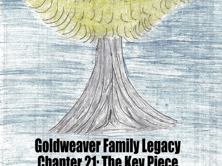 Goldweaver Family Legacy Chapter 21: The Key Piece