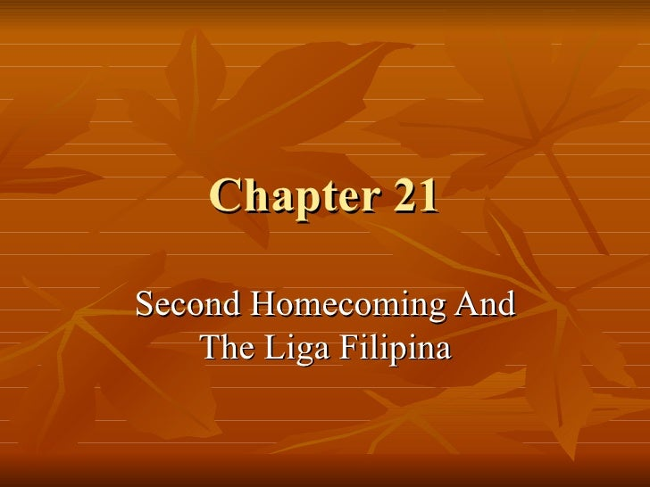 chapter 21 rizal second homecoming and the liga filipina summary 77 chapter 21 the second homecoming may 1892 there were certain reasons as to why jose rizal would again return to his to establish the liga filipina in the.