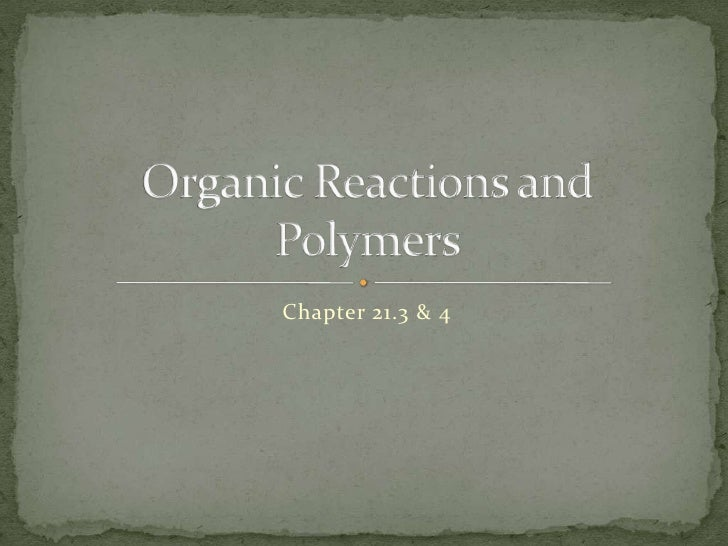 Chapter 21.3 & 4<br />Organic Reactions and Polymers<br />