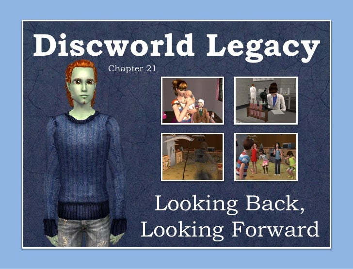 Discworld Legacy    Chapter 21           Looking Back,          Looking Forward