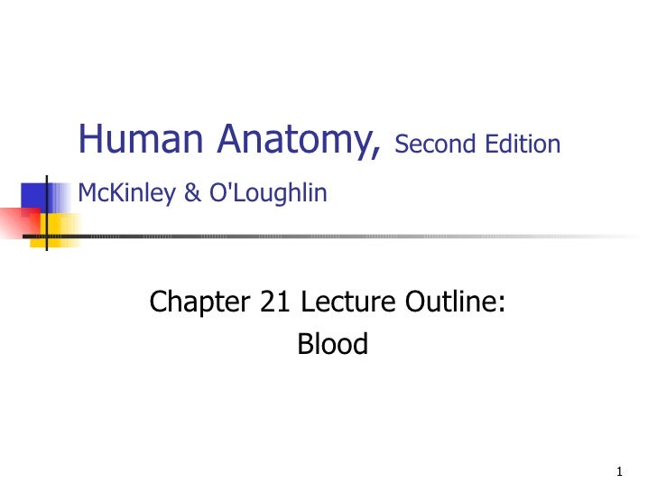 Human Anatomy,  Second Edition McKinley & O'Loughlin   Chapter 21 Lecture Outline: Blood