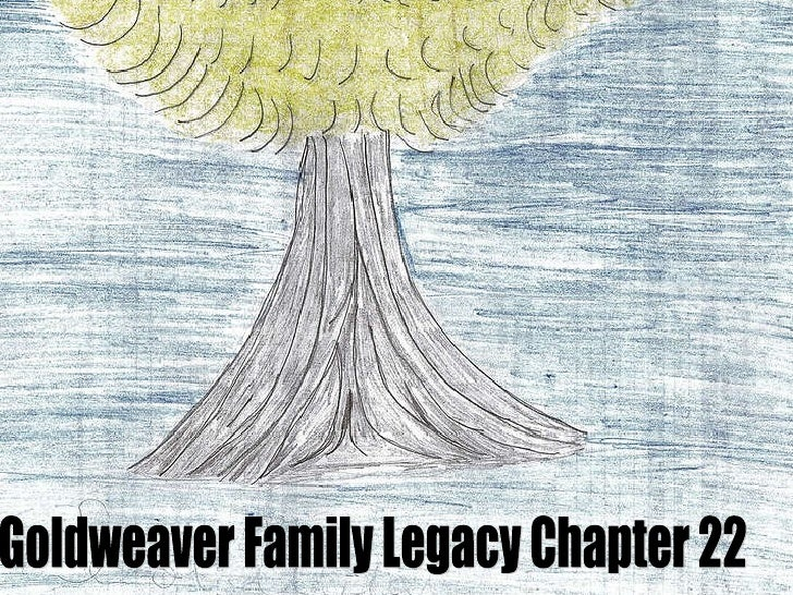 Goldweaver Family Legacy Chapter 22