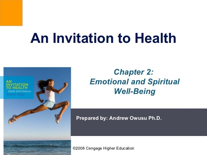 An Invitation to Health Prepared by: Andrew Owusu Ph.D. Chapter 2:  Emotional and Spiritual Well-Being