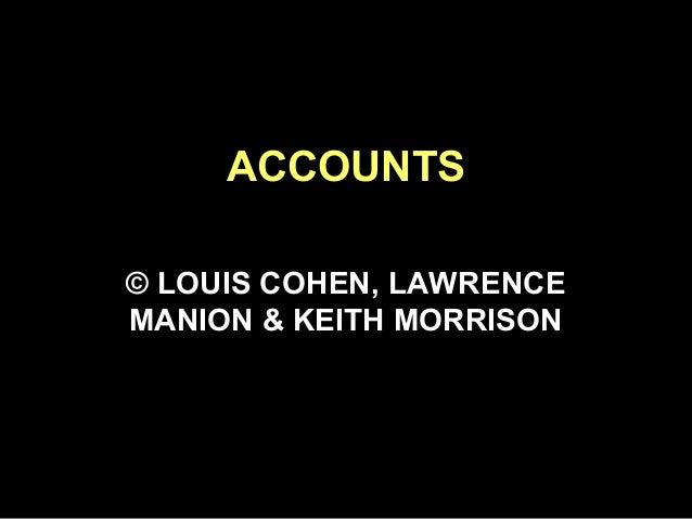 ACCOUNTS © LOUIS COHEN, LAWRENCE MANION & KEITH MORRISON