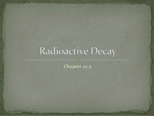 Chapter 22.2 : Radioactive Decay