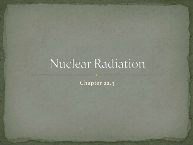 Chapter 22.3 : Nuclear Radiation