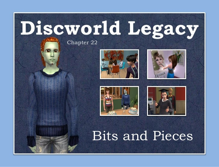 Discworld Legacy     Chapter 22                 Bits and Pieces