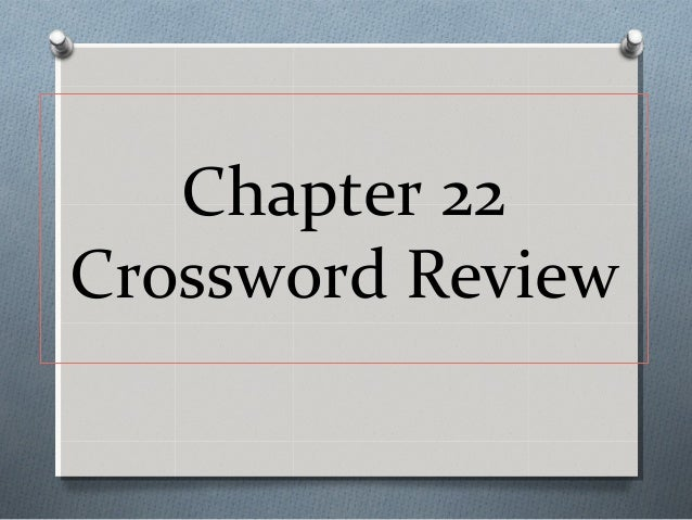Chapter 22Crossword Review